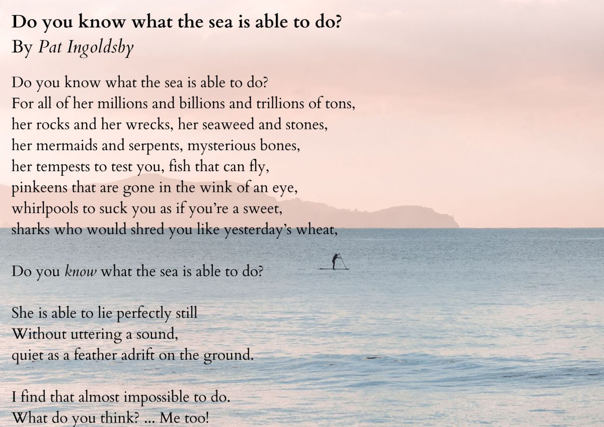 Do you know what the sea is able to do? by Pat Ingoldsby