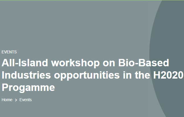 All-Island workshop on Bio-Based Industries opportunities in the H2020 Progamme